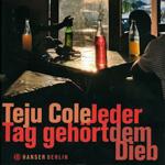 """""""Jeder Tag gehört dem Dieb"""" von Teju Cole"""