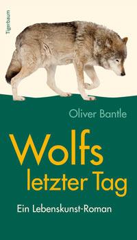 """""""Wolfs letzter Tag"""" von Oliver Bantle"""