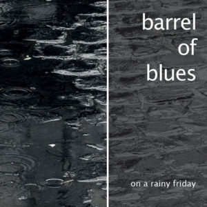 Barrel of Blues - On a rainy Friday